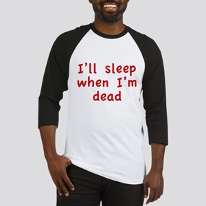 I'll Sleep When I'm Dead Baseball Jersey