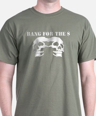 Bang for the $ - T-Shirt