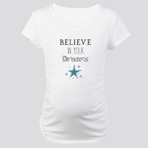 Believe in Your Dreams Maternity T-Shirt