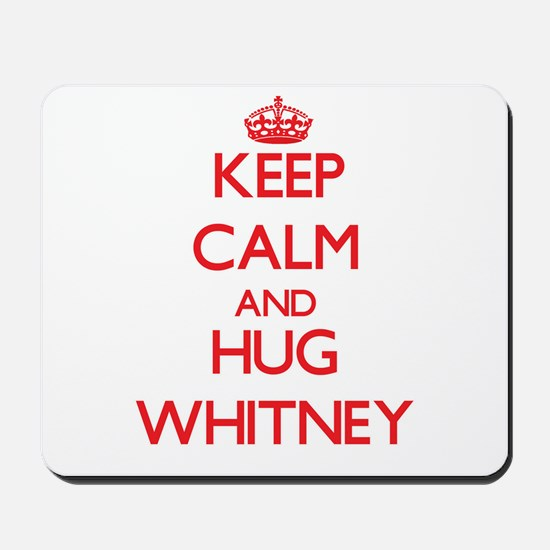 Keep calm and Hug Whitney Mousepad
