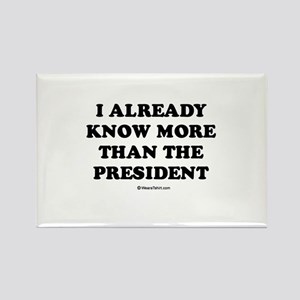 I know more than the president Rectangle Magnet