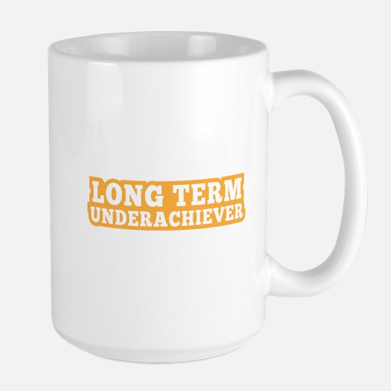 Long Term Underachiever Mugs