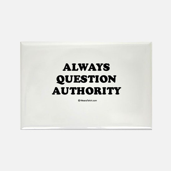 Always question authority Rectangle Magnet