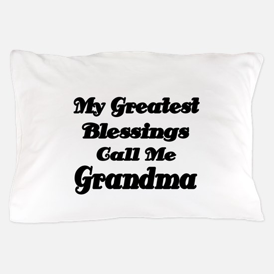 My Greatest Blessings call me Grandma Pillow Case
