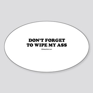 Don't forget to wipe my ass / Baby Humor Sticker (