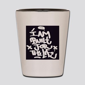 I am built for the life Shot Glass
