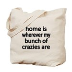 home is wherever my bunch of crazies are Tote Bag