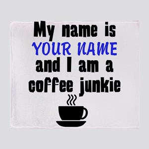 My Name Is And I Am A Coffee Junkie Throw Blanket