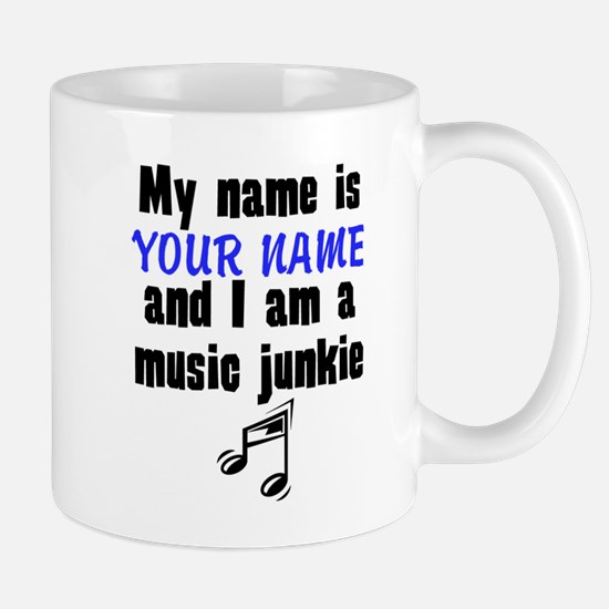 My Name Is And I Am A Music Junkie Mugs