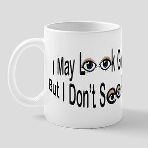 I May Look Good Mug