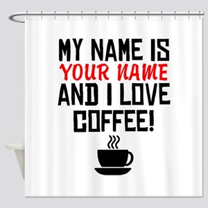 My Name Is And I Love Coffee Shower Curtain