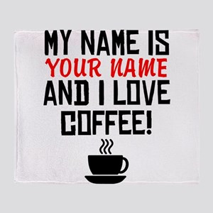My Name Is And I Love Coffee Throw Blanket