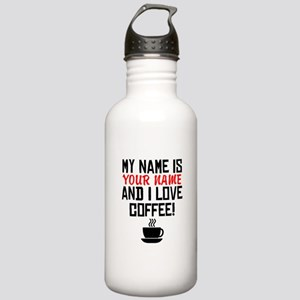 My Name Is And I Love Coffee Water Bottle
