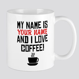 My Name Is And I Love Coffee Mugs