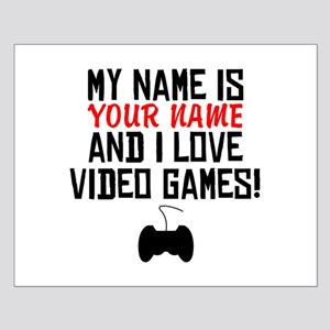 My Name Is And I Love Video Games Posters