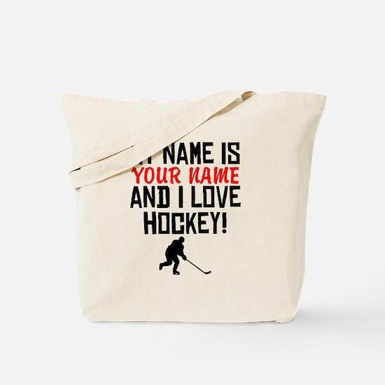 My Name Is And I Love Hockey Tote Bag
