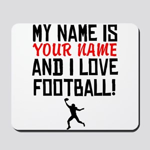 My Name Is And I Love Football Mousepad