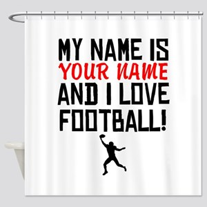 My Name Is And I Love Football Shower Curtain