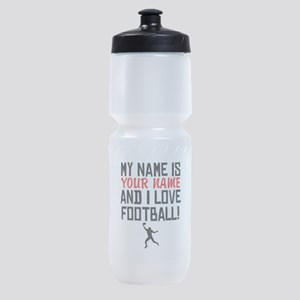 My Name Is And I Love Football Sports Bottle