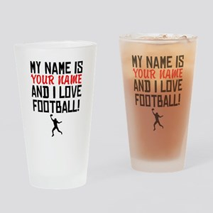 My Name Is And I Love Football Drinking Glass