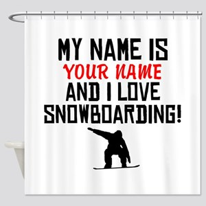 My Name Is And I Love Snowboarding Shower Curtain
