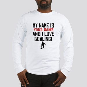 My Name Is And I Love Bowling Long Sleeve T-Shirt