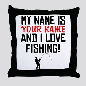 My Name Is And I Love Fishing Throw Pillow