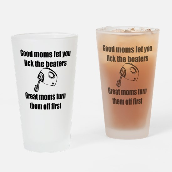 Good Moms Let You Lick The Beaters Drinking Glass