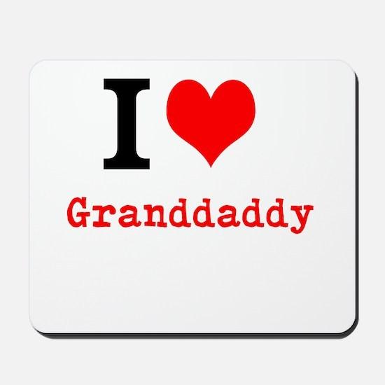 I Love Granddaddy Mousepad