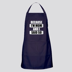 Because Im Mom And I Said So Apron (dark)