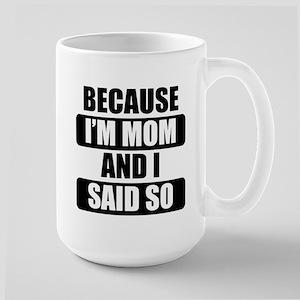 Because Im Mom And I Said So Mugs