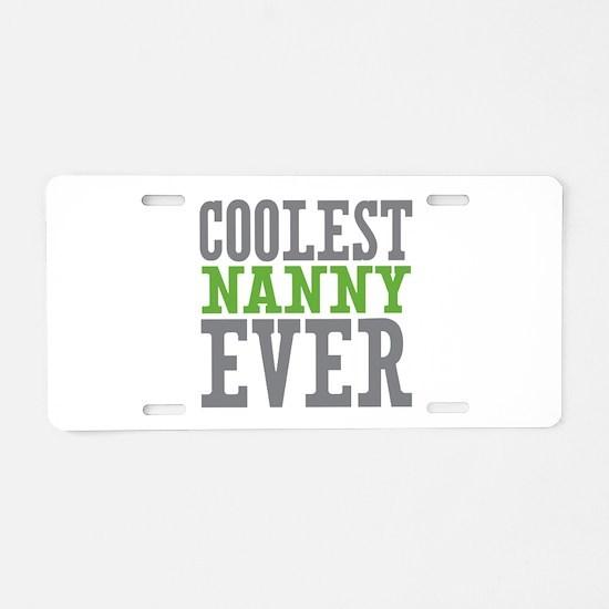 Coolest Nanny Ever Aluminum License Plate