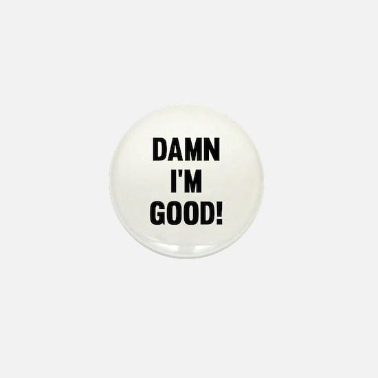 Damn I'm Good! Mini Button