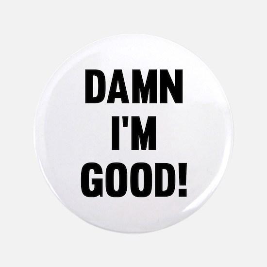 "Damn I'm Good! 3.5"" Button"