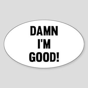 Damn I'm Good! Sticker (Oval)