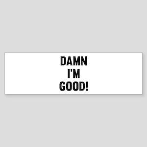 Damn I'm Good! Sticker (Bumper)