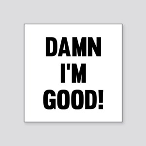 "Damn I'm Good! Square Sticker 3"" x 3"""