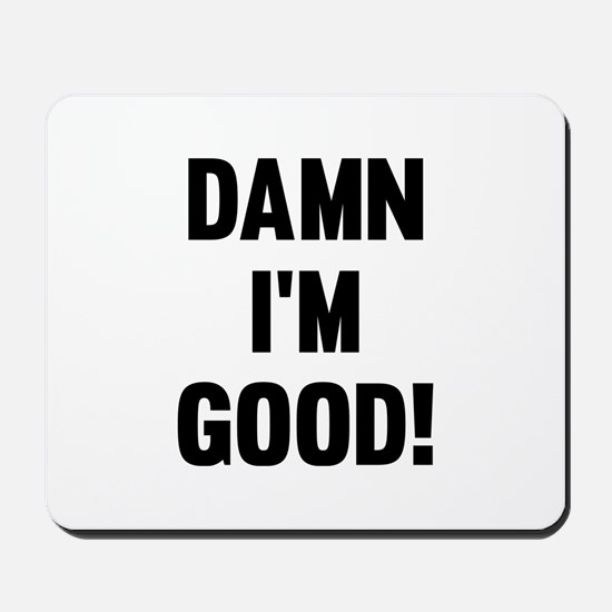 Damn I'm Good! Mousepad