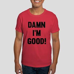 Damn I'm Good! Dark T-Shirt