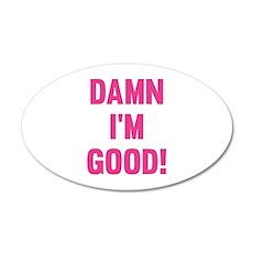 Damn I'm Good! 22x14 Oval Wall Peel