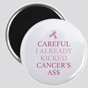 Careful I Already Kicked Cancer's Ass Magnet