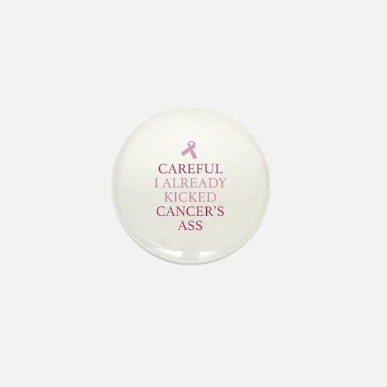 Careful I Already Kicked Cancer's Ass Mini Button
