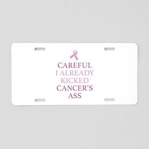 Careful I Already Kicked Cancer's Ass Aluminum Lic