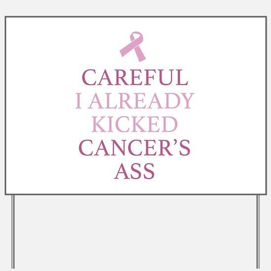 Careful I Already Kicked Cancer's Ass Yard Sign