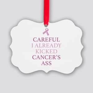 Careful I Already Kicked Cancer's Ass Picture Orna