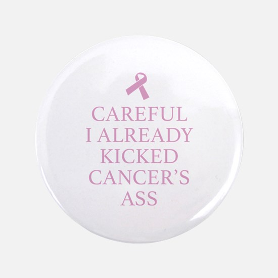 "Careful I Already Kicked Cancer's Ass 3.5"" Button"