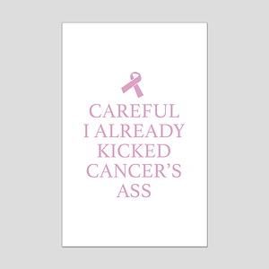 Careful I Already Kicked Cancer's Ass Mini Poster