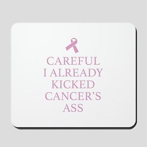 Careful I Already Kicked Cancer's Ass Mousepad