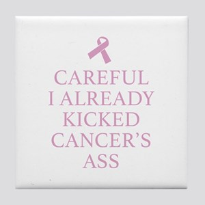 Careful I Already Kicked Cancer's Ass Tile Coaster