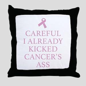 Careful I Already Kicked Cancer's Ass Throw Pillow